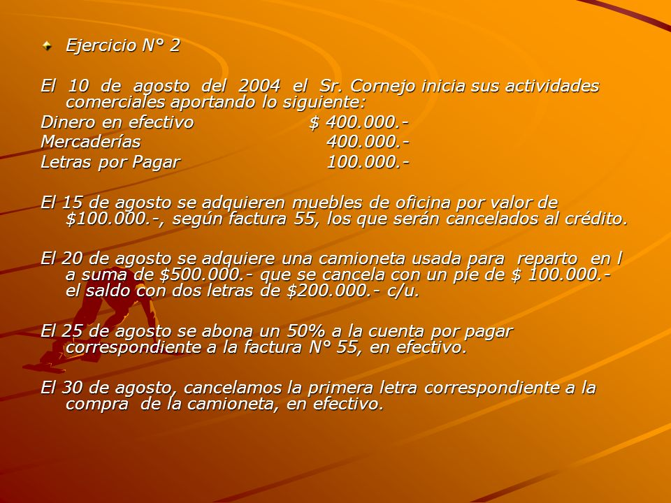 Ejercicio N° 2 El 10 de agosto del 2004 el Sr. Cornejo inicia sus actividades comerciales aportando lo siguiente: