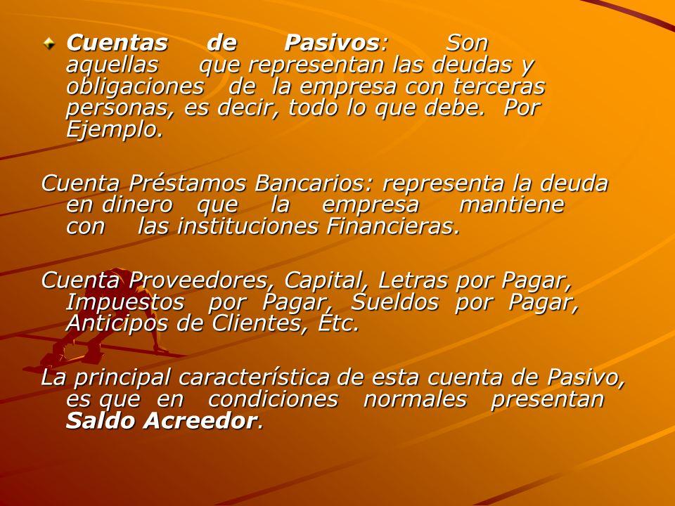 Cuentas de Pasivos: Son aquellas que representan las deudas y obligaciones de la empresa con terceras personas, es decir, todo lo que debe. Por Ejemplo.