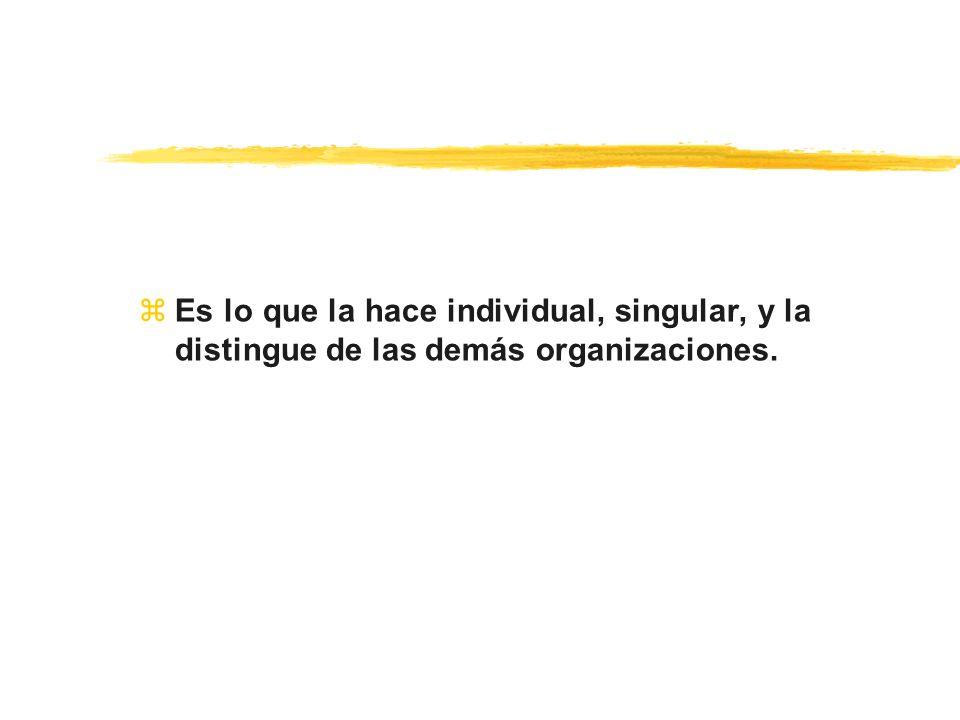 Es lo que la hace individual, singular, y la distingue de las demás organizaciones.