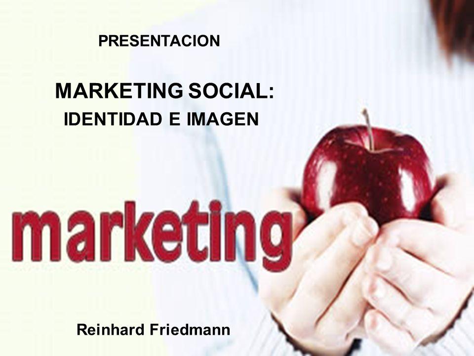 PRESENTACION MARKETING SOCIAL: IDENTIDAD E IMAGEN Reinhard Friedmann