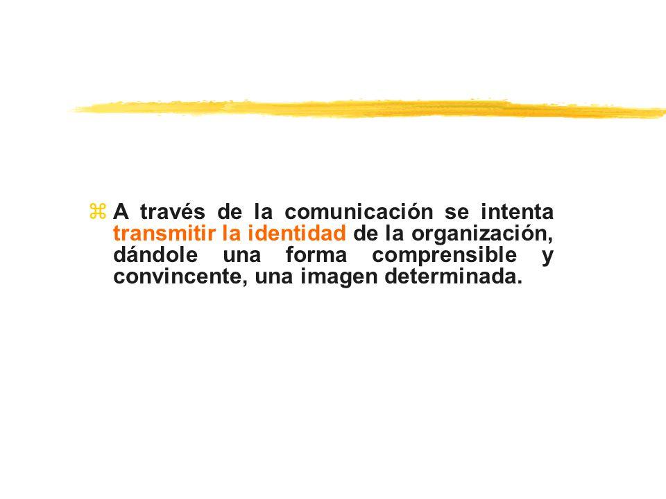 A través de la comunicación se intenta transmitir la identidad de la organización, dándole una forma comprensible y convincente, una imagen determinada.