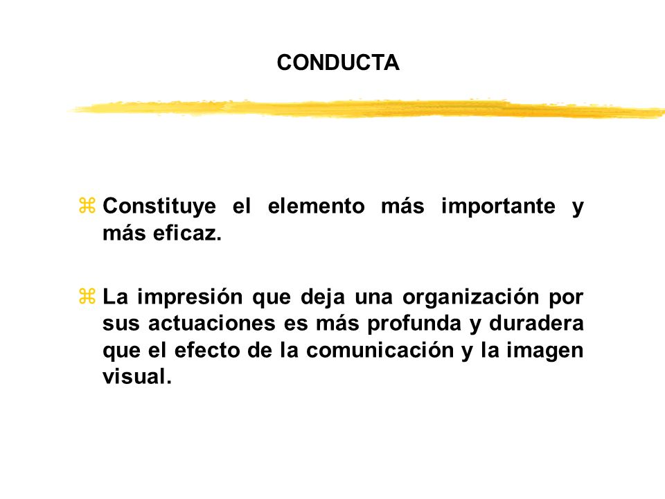 CONDUCTA Constituye el elemento más importante y más eficaz.