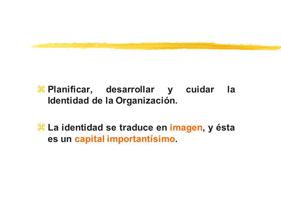 Planificar, desarrollar y cuidar la Identidad de la Organización.
