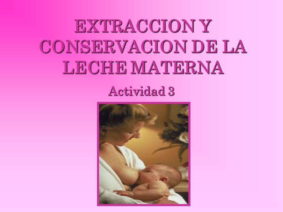 EXTRACCION Y CONSERVACION DE LA LECHE MATERNA