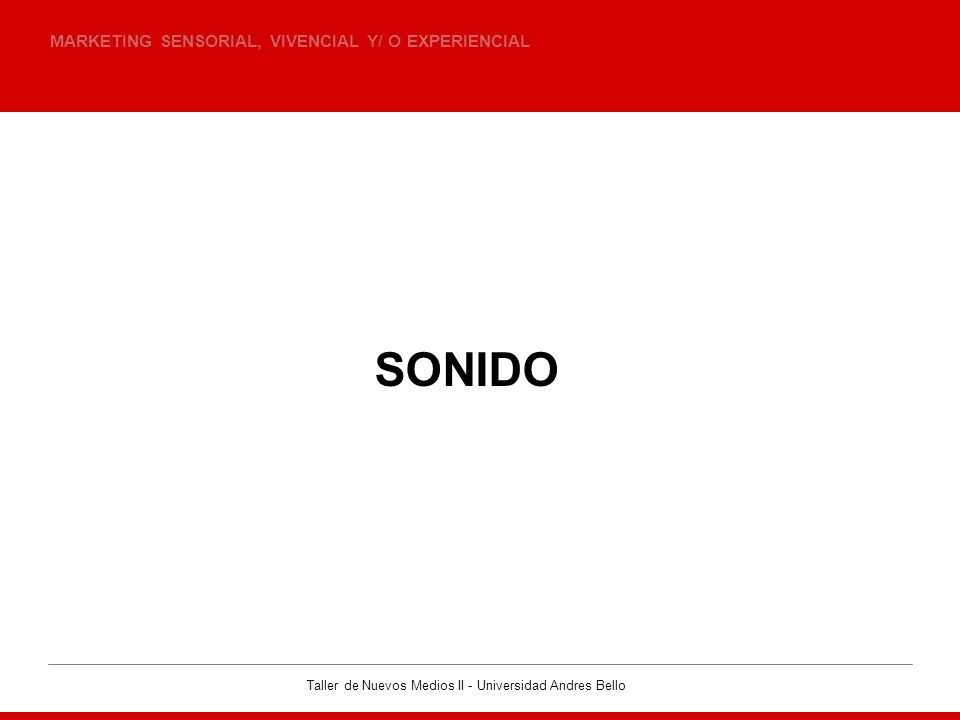 SONIDO MARKETING SENSORIAL, VIVENCIAL Y/ O EXPERIENCIAL