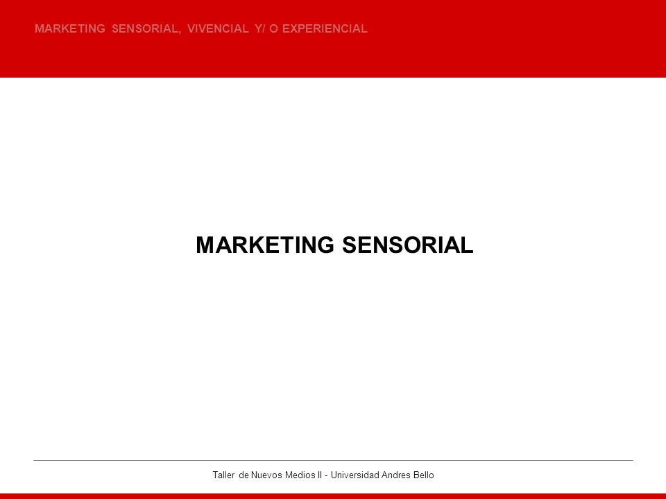 MARKETING SENSORIAL MARKETING SENSORIAL, VIVENCIAL Y/ O EXPERIENCIAL