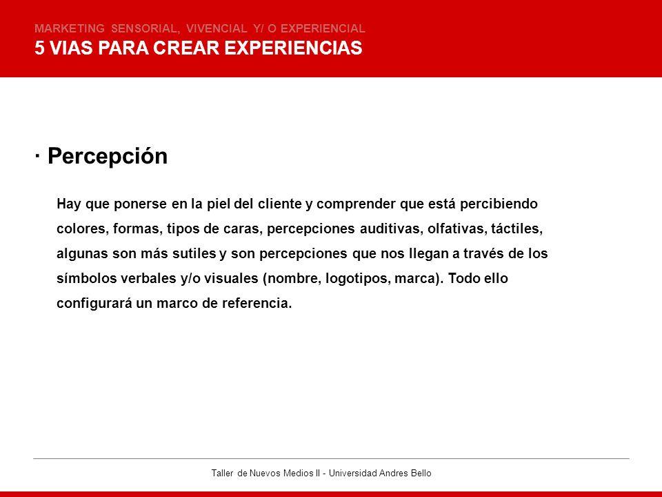 · Percepción 5 VIAS PARA CREAR EXPERIENCIAS