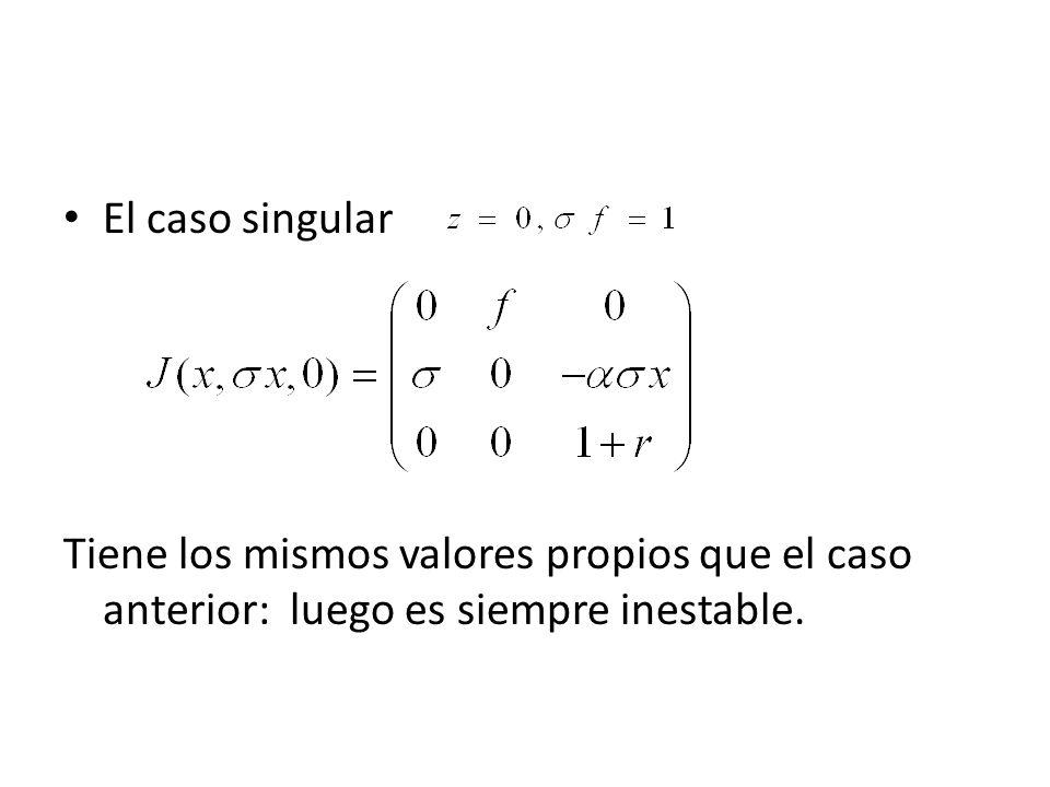 El caso singularTiene los mismos valores propios que el caso anterior: luego es siempre inestable.