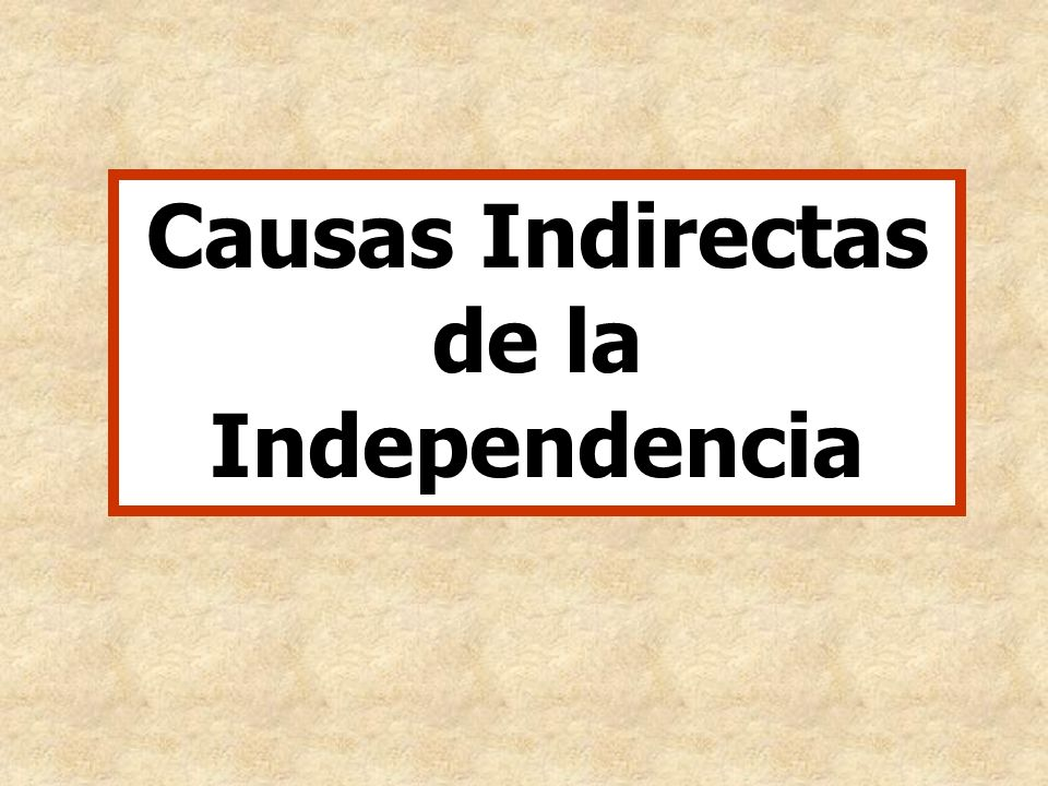 Causas Indirectas de la Independencia