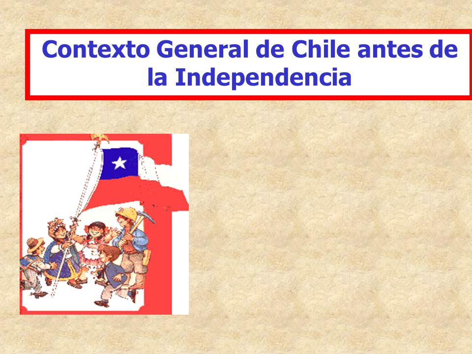Contexto General de Chile antes de la Independencia
