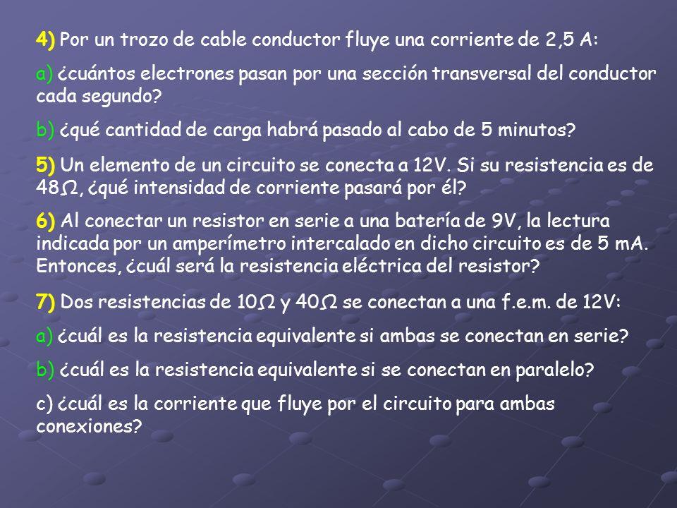 4) Por un trozo de cable conductor fluye una corriente de 2,5 A:
