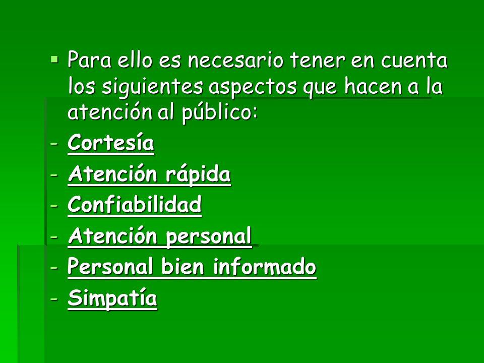 Para ello es necesario tener en cuenta los siguientes aspectos que hacen a la atención al público: