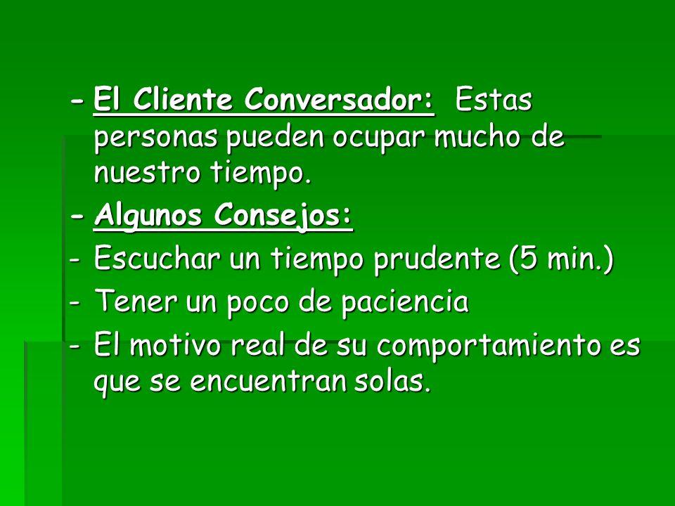 - El Cliente Conversador: Estas personas pueden ocupar mucho de nuestro tiempo.