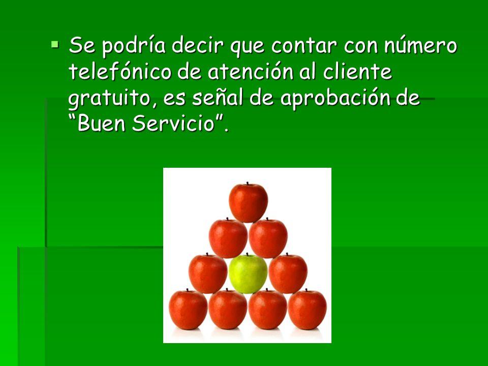 Se podría decir que contar con número telefónico de atención al cliente gratuito, es señal de aprobación de Buen Servicio .