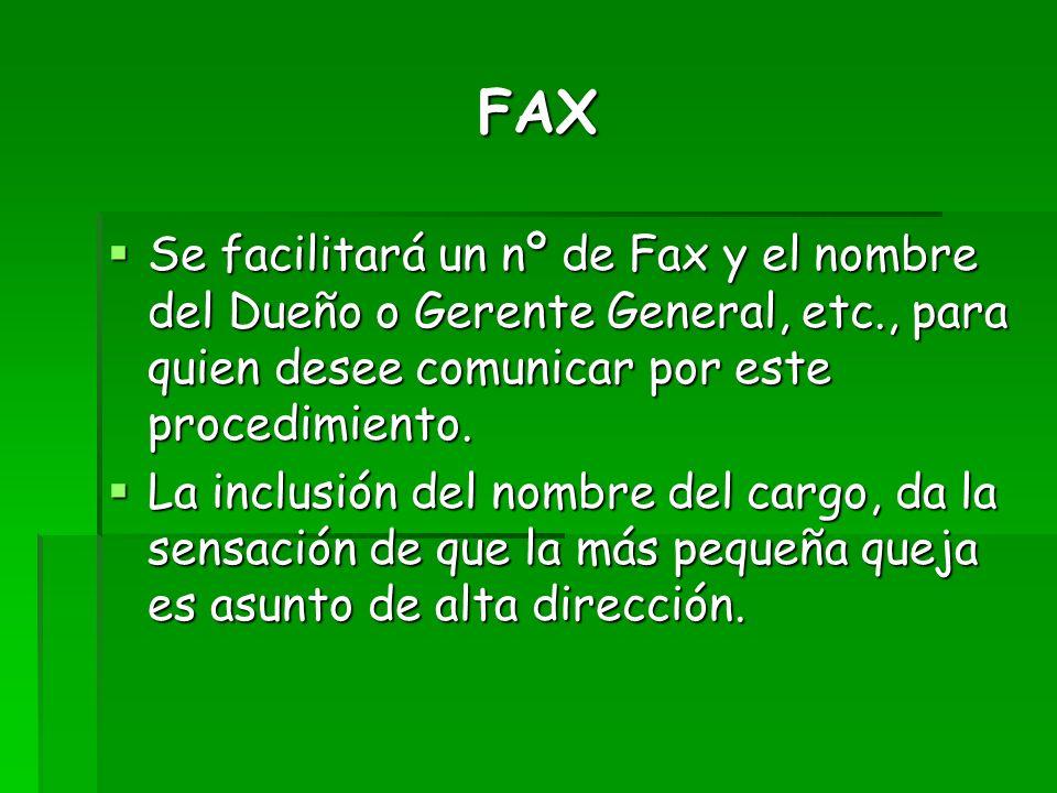 FAX Se facilitará un nº de Fax y el nombre del Dueño o Gerente General, etc., para quien desee comunicar por este procedimiento.