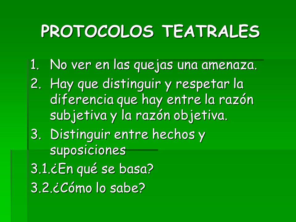 PROTOCOLOS TEATRALES 1. No ver en las quejas una amenaza.