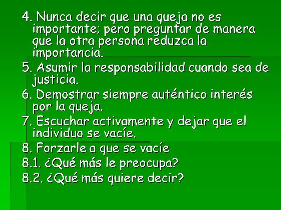 4. Nunca decir que una queja no es importante; pero preguntar de manera que la otra persona reduzca la importancia.