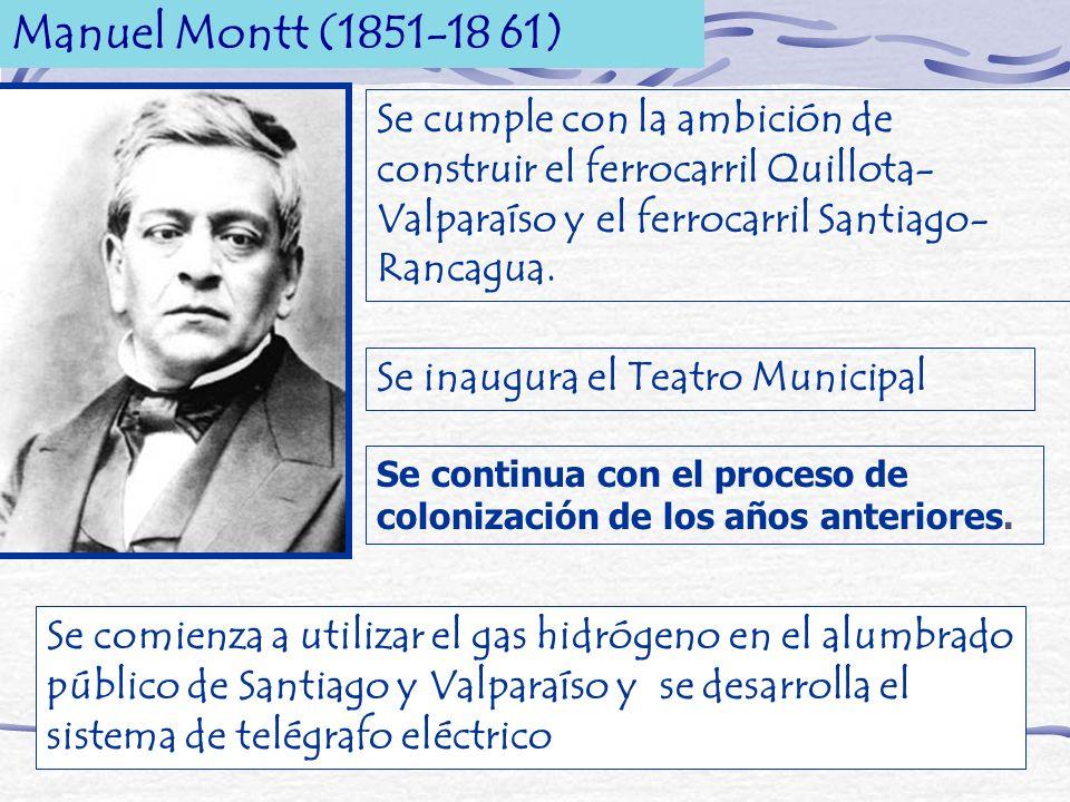 Manuel Montt (1851-18 61) Se cumple con la ambición de construir el ferrocarril Quillota-Valparaíso y el ferrocarril Santiago-Rancagua.