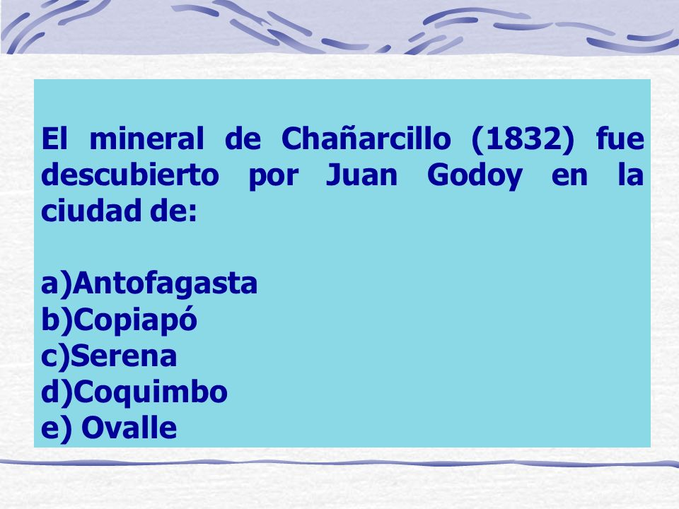 El mineral de Chañarcillo (1832) fue descubierto por Juan Godoy en la ciudad de: