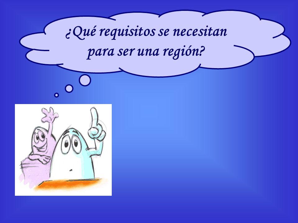 ¿Qué requisitos se necesitan para ser una región