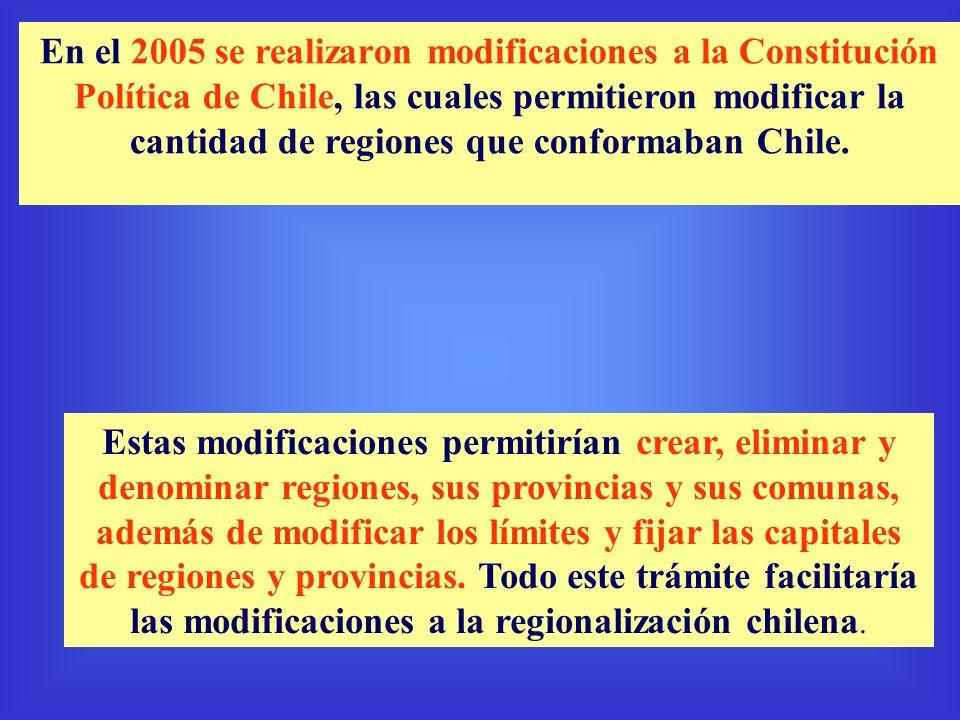 En el 2005 se realizaron modificaciones a la Constitución Política de Chile, las cuales permitieron modificar la cantidad de regiones que conformaban Chile.
