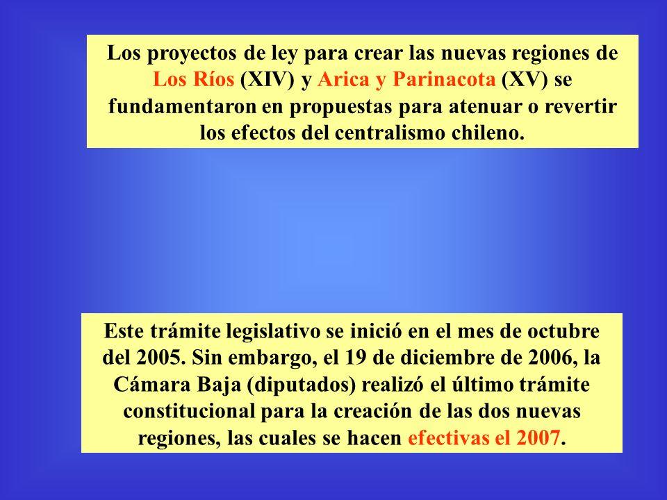 Los proyectos de ley para crear las nuevas regiones de Los Ríos (XIV) y Arica y Parinacota (XV) se fundamentaron en propuestas para atenuar o revertir los efectos del centralismo chileno.