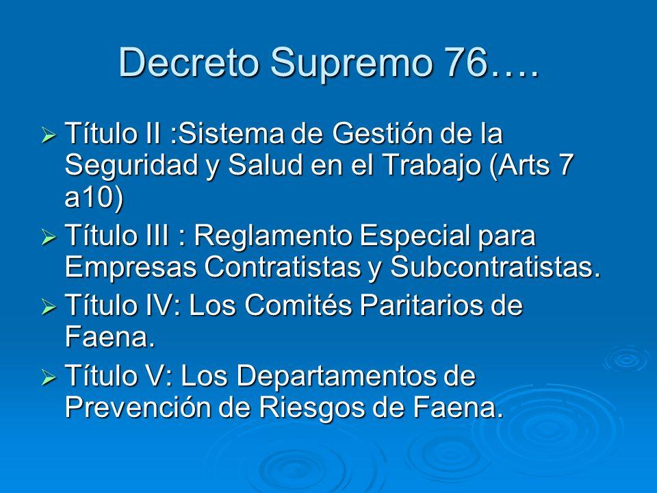 Decreto Supremo 76….Título II :Sistema de Gestión de la Seguridad y Salud en el Trabajo (Arts 7 a10)