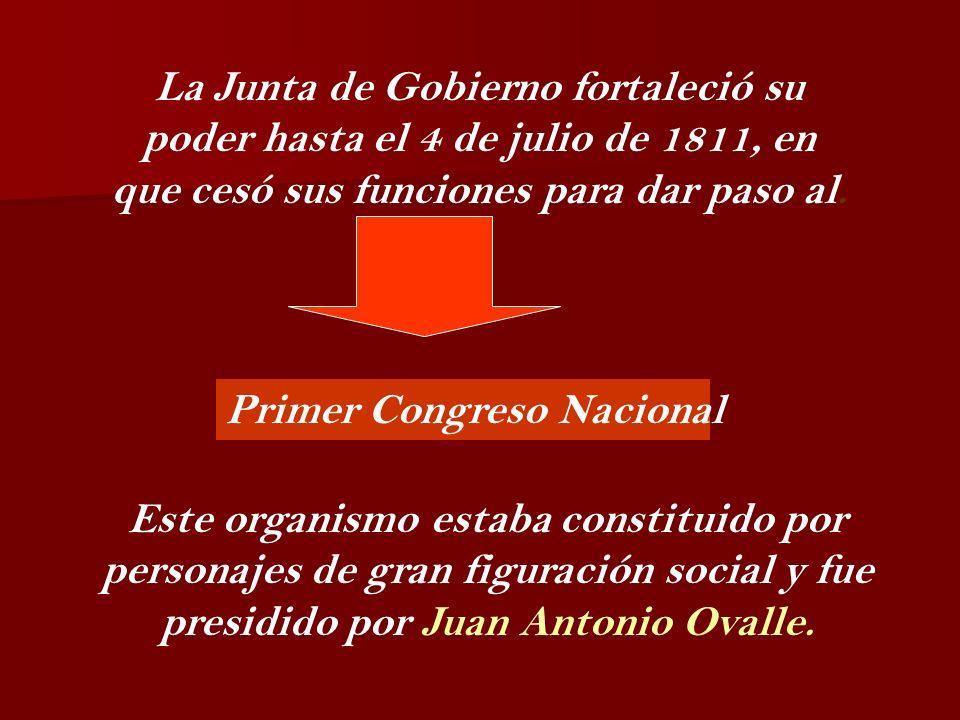 La Junta de Gobierno fortaleció su poder hasta el 4 de julio de 1811, en que cesó sus funciones para dar paso al.
