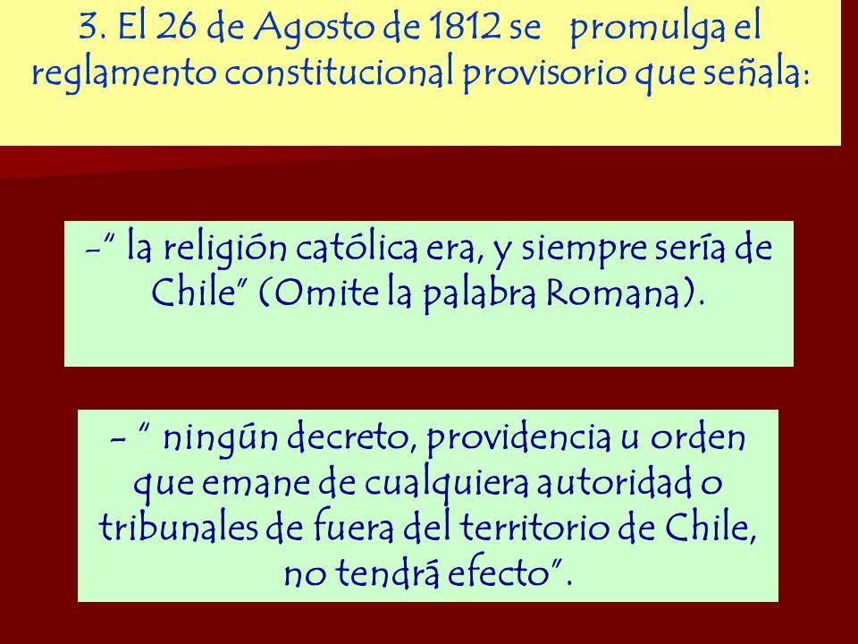3. El 26 de Agosto de 1812 se promulga el reglamento constitucional provisorio que señala: