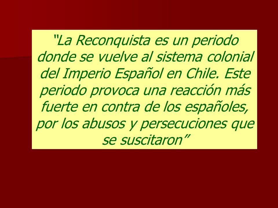 La Reconquista es un periodo donde se vuelve al sistema colonial del Imperio Español en Chile.