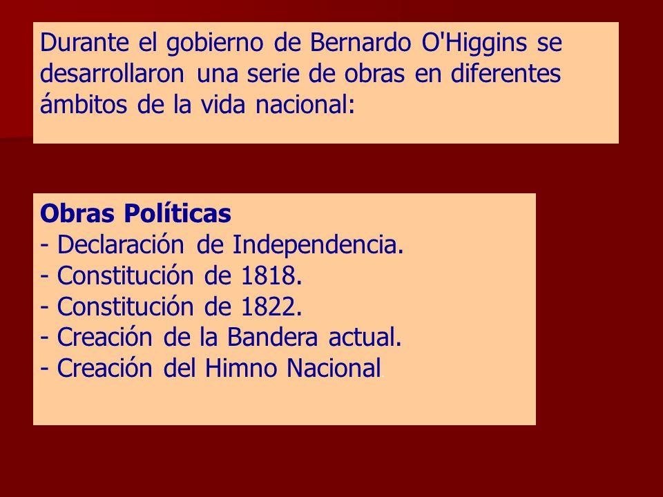 Durante el gobierno de Bernardo O Higgins se desarrollaron una serie de obras en diferentes ámbitos de la vida nacional: