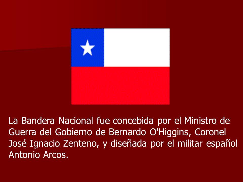 La Bandera Nacional fue concebida por el Ministro de Guerra del Gobierno de Bernardo O Higgins, Coronel José Ignacio Zenteno, y diseñada por el militar español Antonio Arcos.