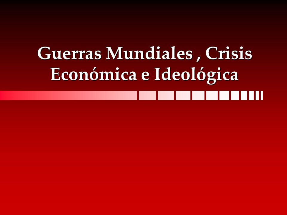 Guerras Mundiales , Crisis Económica e Ideológica