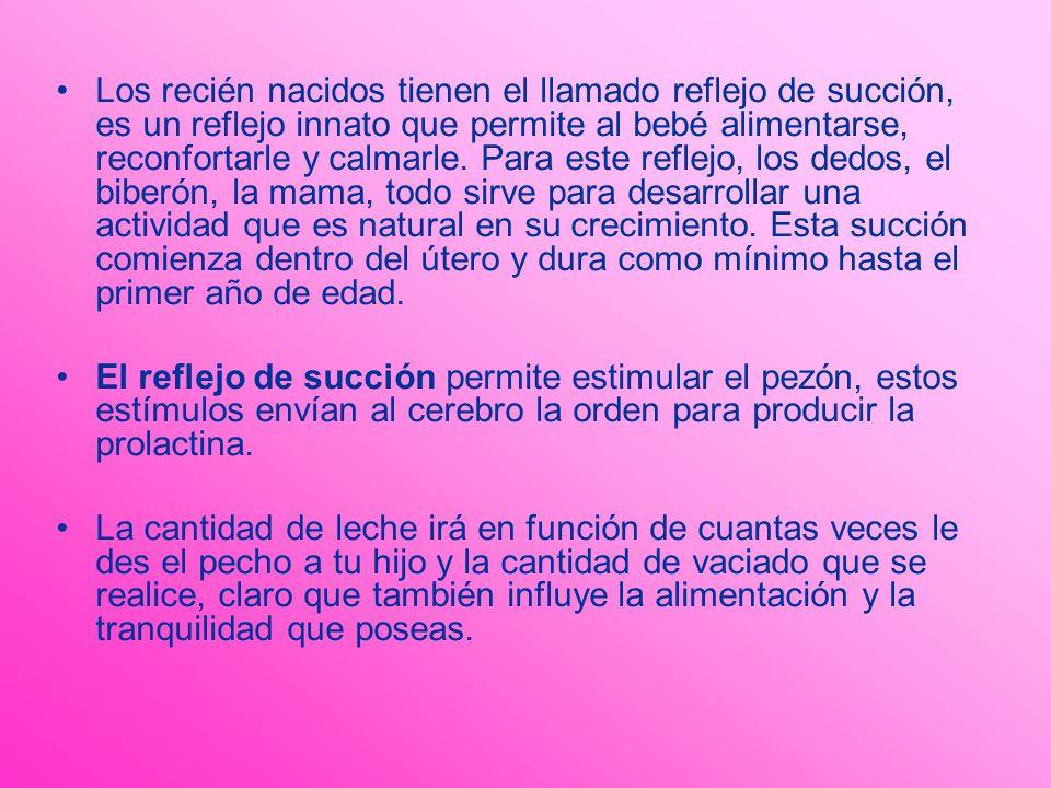 Los recién nacidos tienen el llamado reflejo de succión, es un reflejo innato que permite al bebé alimentarse, reconfortarle y calmarle. Para este reflejo, los dedos, el biberón, la mama, todo sirve para desarrollar una actividad que es natural en su crecimiento. Esta succión comienza dentro del útero y dura como mínimo hasta el primer año de edad.