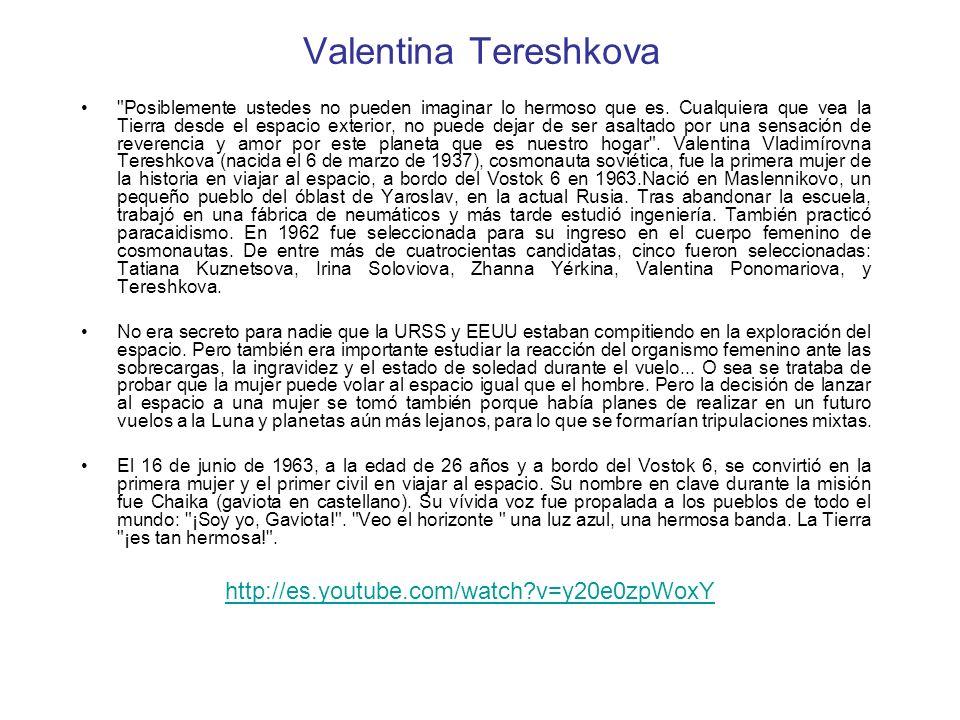 Valentina Tereshkova http://es.youtube.com/watch v=y20e0zpWoxY