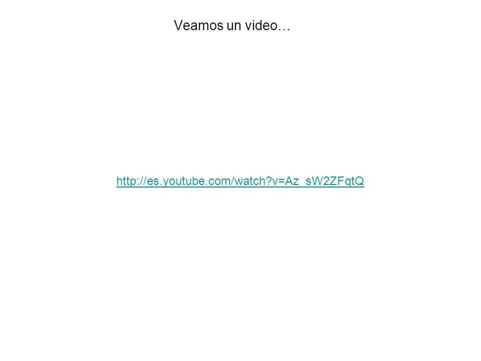 Veamos un video… http://es.youtube.com/watch v=Az_sW2ZFqtQ