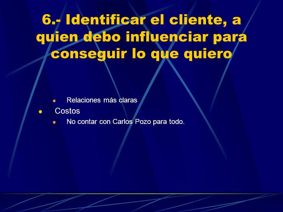 6.- Identificar el cliente, a quien debo influenciar para conseguir lo que quiero