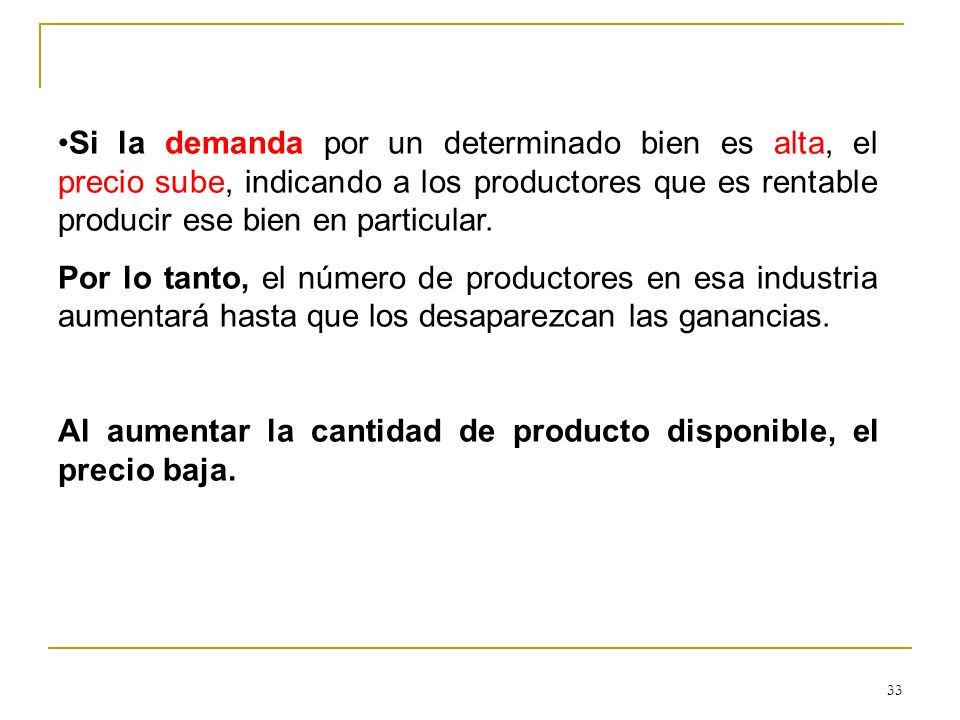 Si la demanda por un determinado bien es alta, el precio sube, indicando a los productores que es rentable producir ese bien en particular.