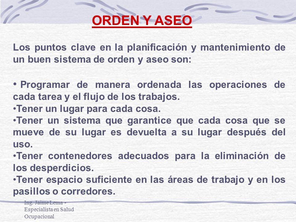 ORDEN Y ASEO Los puntos clave en la planificación y mantenimiento de un buen sistema de orden y aseo son: