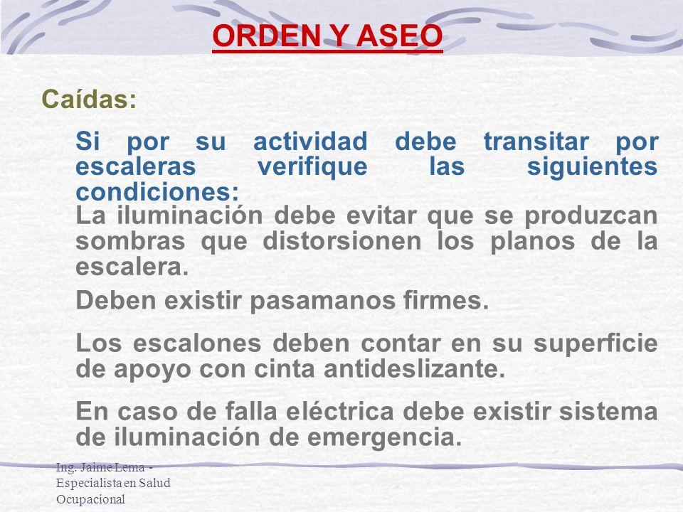 ORDEN Y ASEO Caídas: Si por su actividad debe transitar por escaleras verifique las siguientes condiciones: