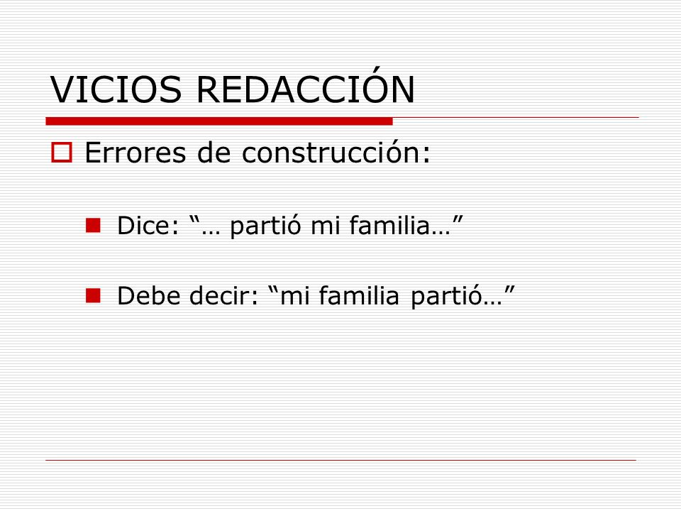 VICIOS REDACCIÓN Errores de construcción: Dice: … partió mi familia…