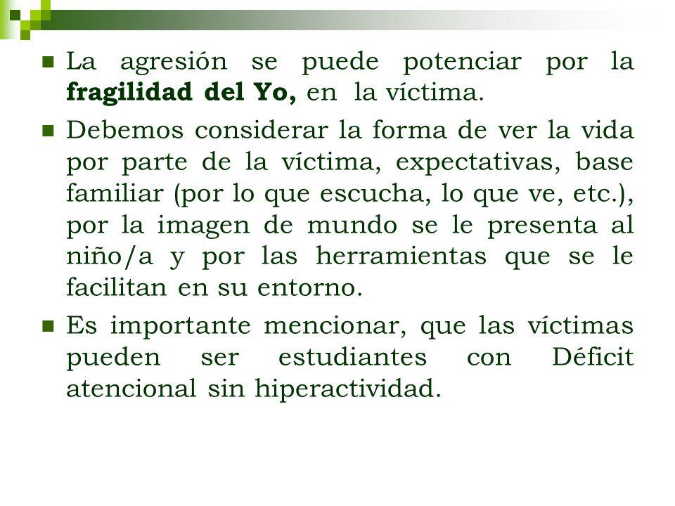 La agresión se puede potenciar por la fragilidad del Yo, en la víctima.