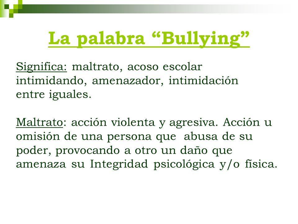 La palabra Bullying Significa: maltrato, acoso escolar