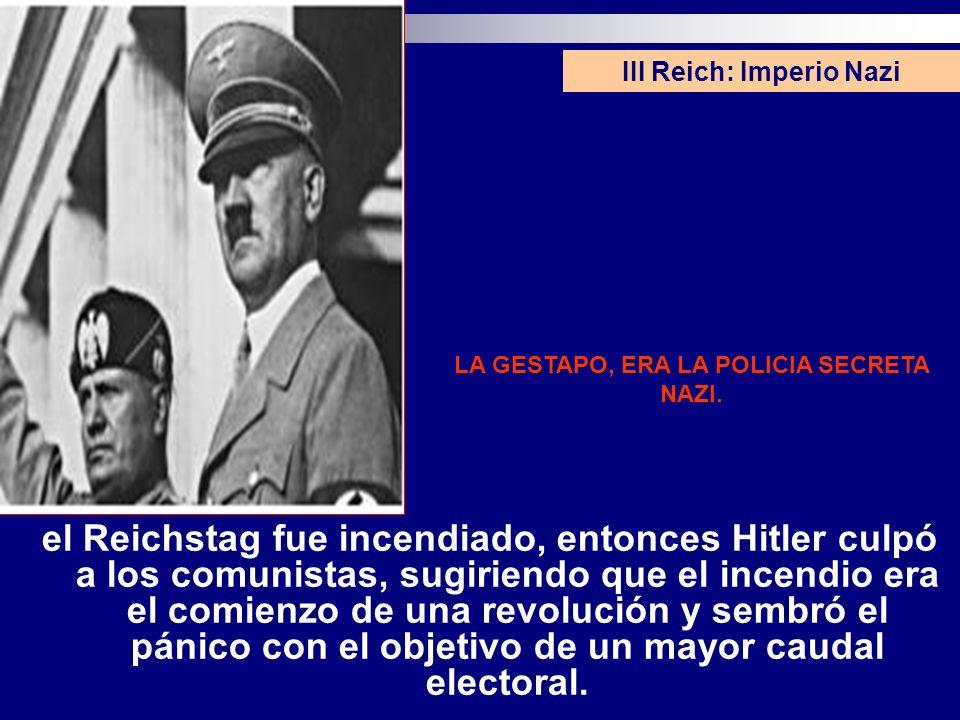 III Reich: Imperio Nazi LA GESTAPO, ERA LA POLICIA SECRETA NAZI.