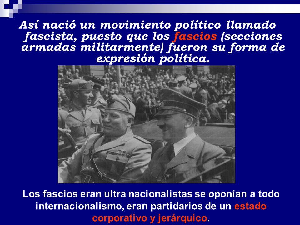 Así nació un movimiento político llamado fascista, puesto que los fascios (secciones armadas militarmente) fueron su forma de expresión política.