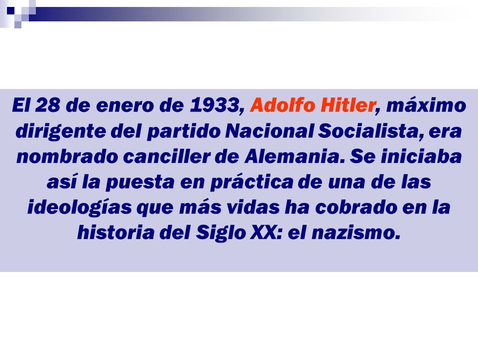 El 28 de enero de 1933, Adolfo Hitler, máximo dirigente del partido Nacional Socialista, era nombrado canciller de Alemania.