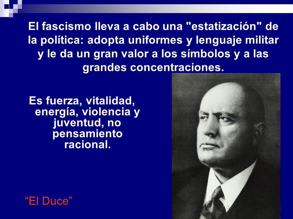 El fascismo lleva a cabo una estatización de la política: adopta uniformes y lenguaje militar y le da un gran valor a los símbolos y a las grandes concentraciones.