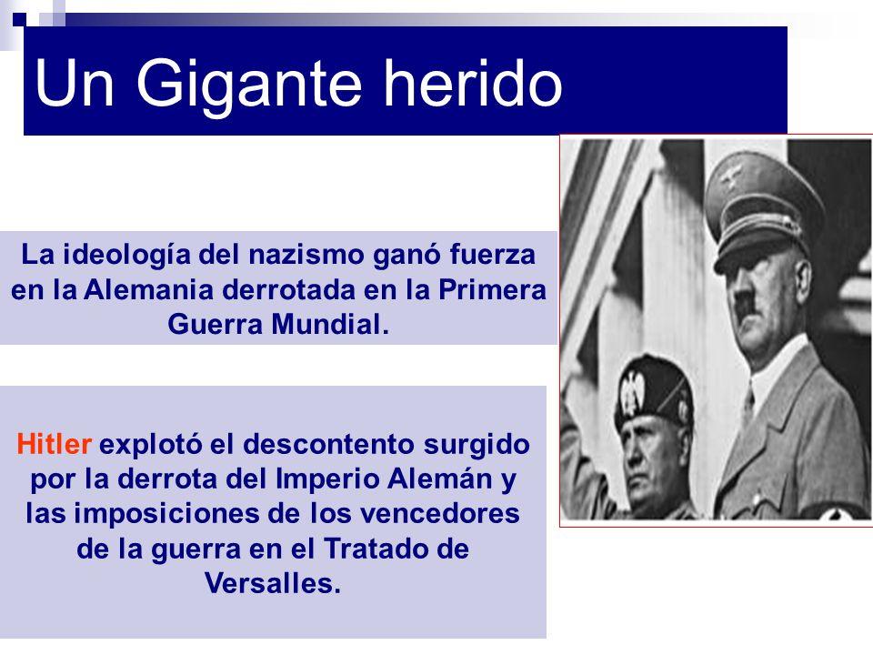 Un Gigante herido La ideología del nazismo ganó fuerza en la Alemania derrotada en la Primera Guerra Mundial.