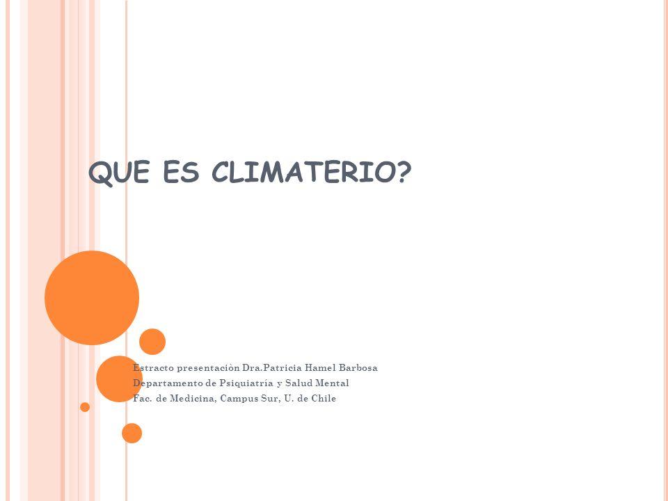 QUE ES CLIMATERIO Estracto presentaciòn Dra.Patricia Hamel Barbosa