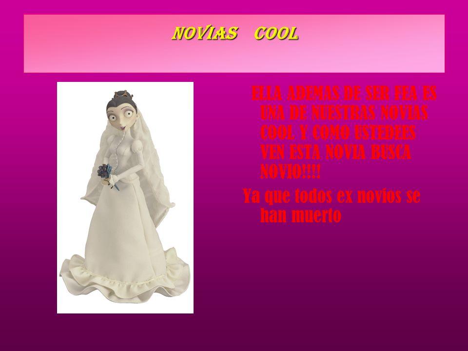 NOVIAS COOL ELLA ADEMAS DE SER FEA ES UNA DE NUESTRAS NOVIAS COOL Y COMO USTEDEES VEN ESTA NOVIA BUSCA NOVIO!!!!